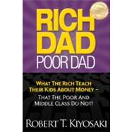 Rich Dad Poor Dad : What the Rich Teach Their Kids about Money - That the Poor and Middle Class Do Not!,9781612680002