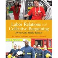 Labor Relations and Collective Bargaining : Private and Public Sectors