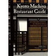 Kyoto Machiya Restaurant Guide: Affordable Dining in Traditi..., 9781611720013