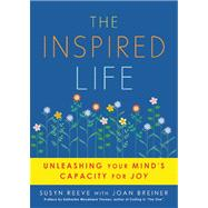 The Inspired Life; Unleashing Your Mind's Capacity for Joy, 9781936740017
