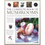 The Complete Book of Mushrooms: An Illustrated Encyclopedia of Edible Mushrooms and over 100 Delicious Ways to Cook Them, With over 700 Color Photographs,9781780190020