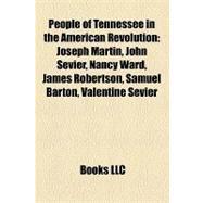 People of Tennessee in the American Revolution : Joseph Martin, John Sevier, Nancy Ward, James Robertson, Samuel Barton, Valentine Sevier