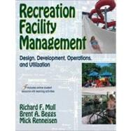 Recreation Facility Management : Design, Development, Operations and Utilization,9780736070027