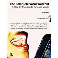 The Complete Vocal Workout: A Step-by-step Guide to Tough Vo..., 9781844920037