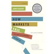 How Markets Fail : The Logic of Economic Calamities, 9780312430047  
