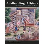 Collecting China : The World, China, and a Short History of ..., 9781611490060  