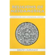 Religions of Mesoamerica : Cosmovision and Ceremonial Centers,9781577660064