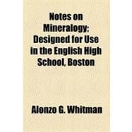 Notes on Mineralogy: Designed for Use in the English High Sc..., 9780217520065  