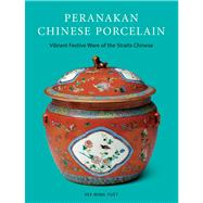 Peranakan Chinese Porcelain : Vibrant Festive Ware of the St..., 9780804840071  