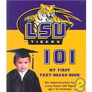 Louisiana State University 101 : My First Text-Board-Book