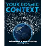 Your Cosmic Context : An Introduction to Modern Cosmology, 9780132400107
