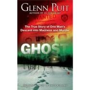 Ghost : The True Story of One Man's Descent into Madness and..., 9780425240120  