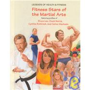Fitness Stars of the Martial Arts: Featuring Profiles of Bruce Lee, Chuck Norris, Cynthia Rothrock, and Carlos Machado