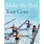 Make the Pool Your Gym : No-Impact Water Workouts for Gettin..., 9781612430140