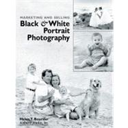 Marketing and Selling Black and White Portrait Photography, 9781584280156