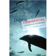Dolphin Confidential : Confessions of a Field Biologist, 9780226040158