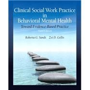 Clinical Social Work Practice in Behavioral Mental Health : Toward Evidence-Based Practice,9780205820160