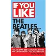 If You Like the Beatles... : Here Are over 200 Bands, Films,..., 9781617130182