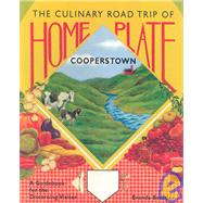 Home Plate : The Culinary Road Trip of Cooperstown,9780979680205