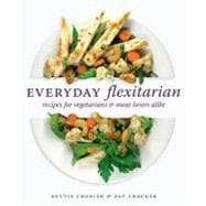 Everyday Flexitarian : Recipes for Vegetarians and Meat Lovers Alike,9781770500211