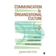 Communication and Organizational Culture : A Key to Understanding Work Experiences,9781412980227