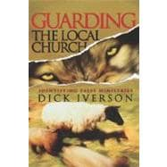 Guarding the Local Church : Identifying False Ministries, 9781593830229