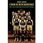 I Grew up with Basketball : Twenty Years of Barnstorming with Cage Greats of Yesterday,9780803240230
