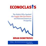 Econoclasts : The Rebels Who Sparked the Supply-Side Revolut..., 9781610170246