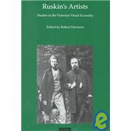 Ruskin's Artists : Studies in the Victorian Visual Economy : Papers from the Ruskin Programme, Lancaster University,9780754600282