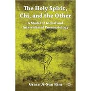 The Holy Spirit, Chi, and the Other A Model of Global and In..., 9780230120303