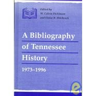 A Bibliography of Tennessee History, 1973-1996 by Dickinson, W. Calvin