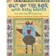 Out of the Box with Easy Blocks : Fun with Free-Form Piecing, 9781604680324  