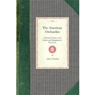 The American Orchardist: A Practical Treatise on the Culture..., 9781429010351  