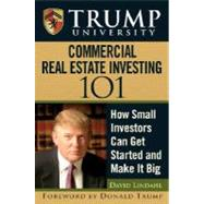 Trump University Commercial Real Estate 101 : How Small Investors Can Get Started and Make It Big