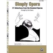 Simply Opera : 21 Selections from the Greatest Operas, 9780739050378  