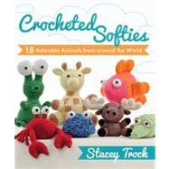 Crocheted Softies : 20 Adorable Animals from Around the Worl..., 9781604680409