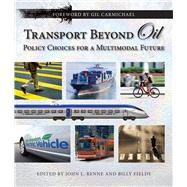 Transport Beyond Oil : Policy Choices for a Multimodal Future,9781610910415