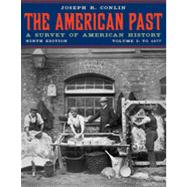 The American Past: A Survey of American History, Volume I: To 1877, 9th Edition