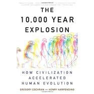 The 10,000 Year Explosion: How Civilization Accelerated Huma..., 9780465020423  