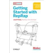 Getting Started with RepRap : 3D Printing on Your Desktop,9781449310424