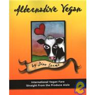 Alternative Vegan : International Vegan Fare Straight from t..., 9780977080427