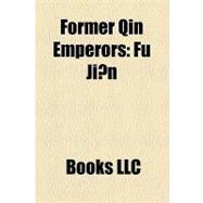 Former Qin Emperors : F Jian, F Jin, Fu Deng, Fu Pi, Fu Sheng, Fu Chong