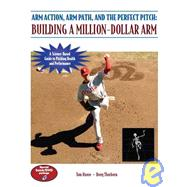 Arm Action, Arm Path, and the Perfect Pitch : Building a Million-Dollar Arm,9781606790427