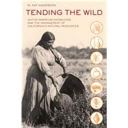 Tending the Wild: Native American Knowledge and the Management of California's Natural Resources,9780520280434