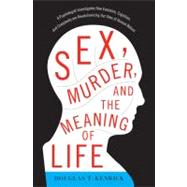 Sex, Murder, and the Meaning of Life : A Psychologist Invest..., 9780465020447  