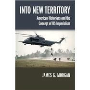 Into New Territory: American Historians and the Concept of Us Imperialism,9780299300449