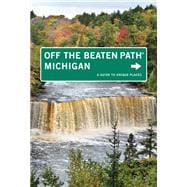 Michigan Off the Beaten Path, 10th; A Guide to Unique Places,9780762750450