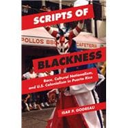 Scripts of Blackness: Race, Cultural Nationalism, and U.s. Colonialism in Puerto Rico,9780252080456