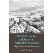 Manifest Destiny and American Territorial Expansion A Brief History with Documents,9780312600488
