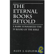 The Eternal Books Retold: A Rabbi Summarizes the 39 Books of the Bible